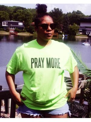 Pray More Unisex Black Font Neon Tee