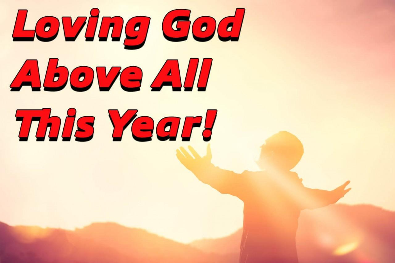 Loving God Above All This Year