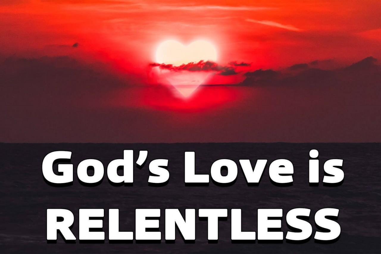 God's Love Is Relentless