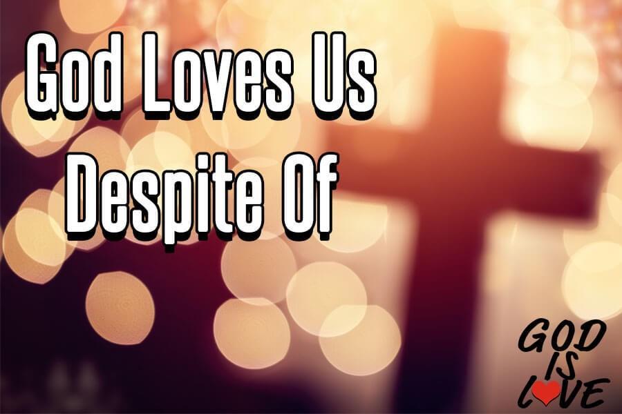 God-Loves-Us-Despite-Of